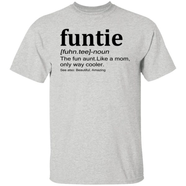 Funtie – The Fun Aunt Like A Mom Only Way Cooler Sweatshirt