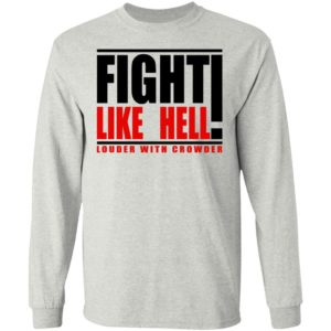 Fight Like Hell Louder With Crowder Shirt