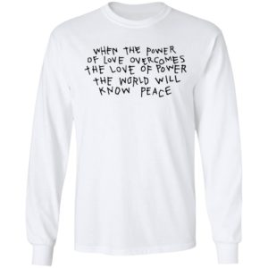 When The Power Of Love Overcomes Shirt