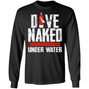 Dive Naked – Everything Looks Bigger Under Water Shirt