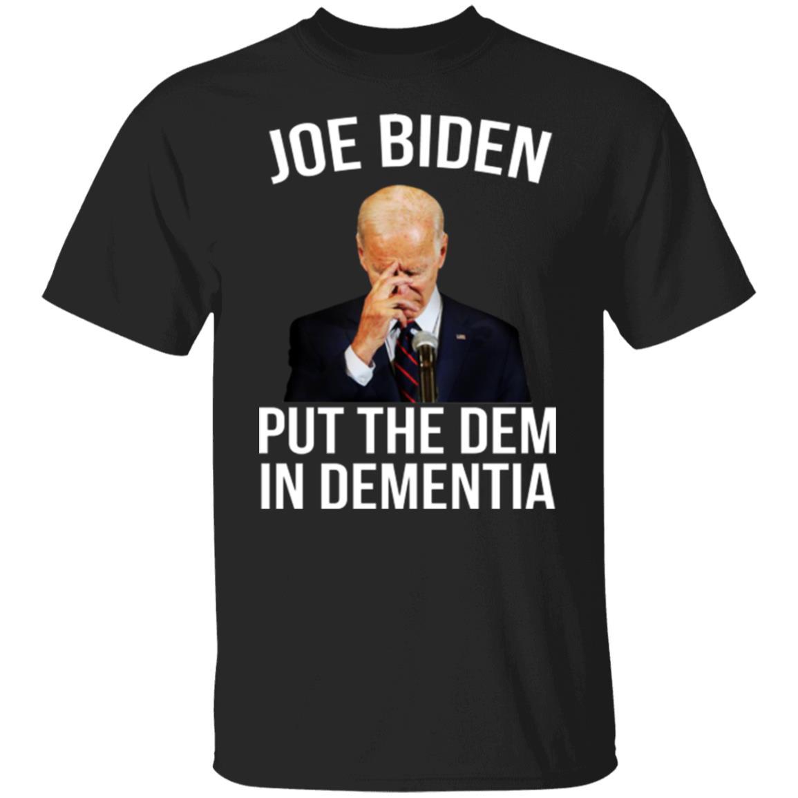 Joe Biden Put The Dem In Dementia Shirt