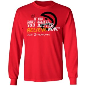 Atlanta Hawks If You Don't Believe You Better Believe Now Shirt