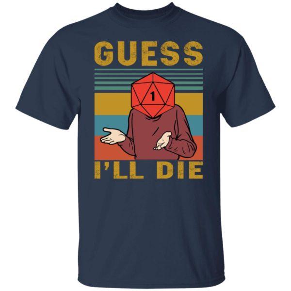 Guess I'll Die Shirt