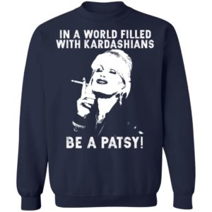 In A World Filled With Kardashians Be A Patsy Shirt