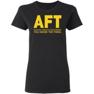AFT Alcahal Firelegs Tackleboxes You Know The Thing Shirt
