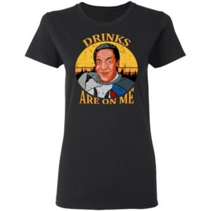 Drinks Are On Me -Bill Cosby Shirt