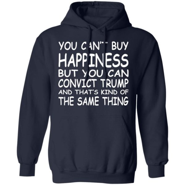 You Can't Buy Happiness But You Can Convict Trump Shirt
