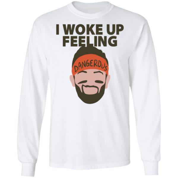 Baker Mayfield – I Woke Up Feeling Dangerous Shirt