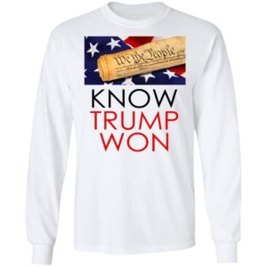 We The People – Know Trump Won Shirt