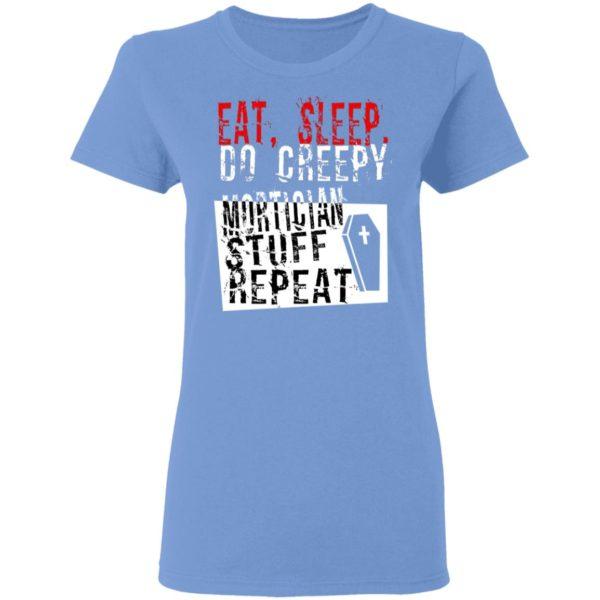 Eat Sleep Do Creepy Mortician Stuff Repeat Shirt