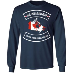 Are You A Canadian Or Are You A Conservative Shirt
