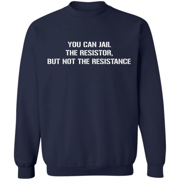 You Can Jail The Resistor But Not The Resistance Shirt