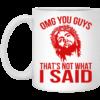 Omg You Guys - Thats Not What I Said Mugs