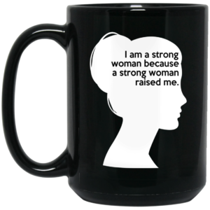 I Am A Strong Woman Because A Strong Woman Raised Me Mugs