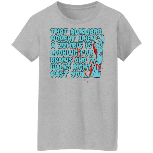 That Awkward Moment When A Zombie Is Looking For Brains Shirt