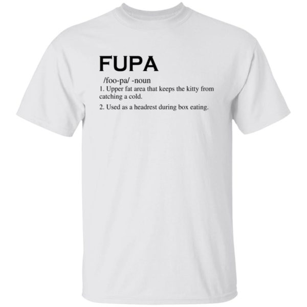 Fupa – Upper Fat Area That Keeps The Kitty Shirt