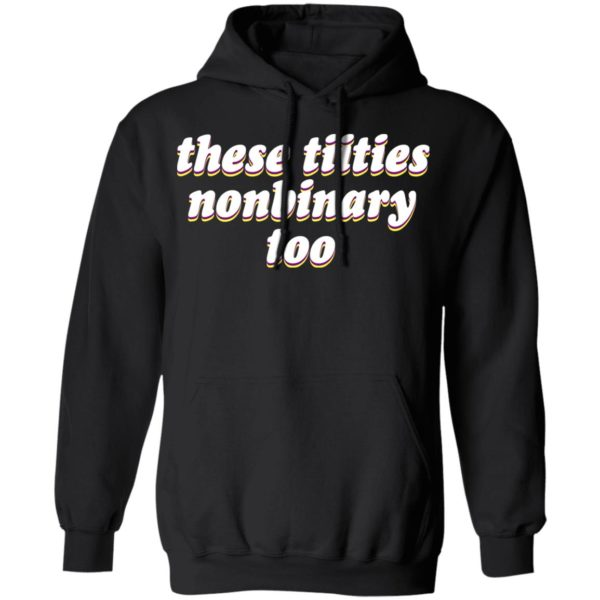 These Titties Nonbinary Too Shirt