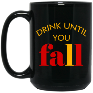 Drink Until You Fall Mugs